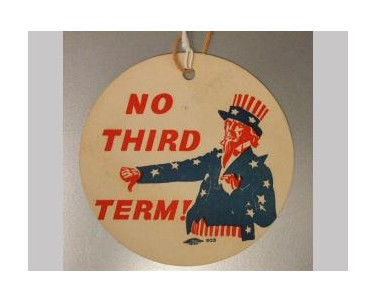 Holloway, H. Maxon. Badge/Tag: No Third Term. 1940. Paper. New York Historical Society, New York, NY. INV. 7391